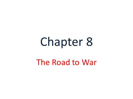 Chapter 8 The Road to War.