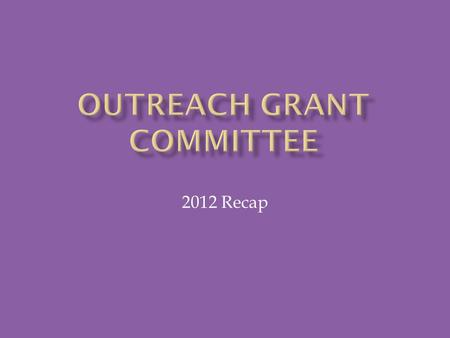 2012 Recap.  Strategies:  Grant to organizations that St. John's parishioners support and/or are involved with  Continued focus on meeting basic needs: