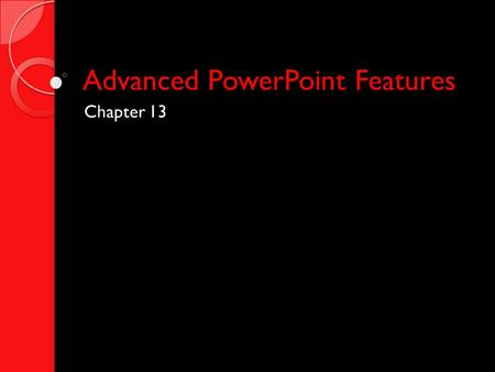 Advanced PowerPoint Features