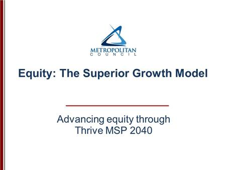 Advancing equity through Thrive MSP 2040 Equity: The Superior Growth Model.