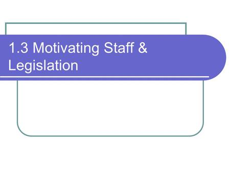 1.3 Motivating Staff & Legislation. Pay: The legal requirements The law affects many aspects of pay. Employers need to be aware of these requirements.