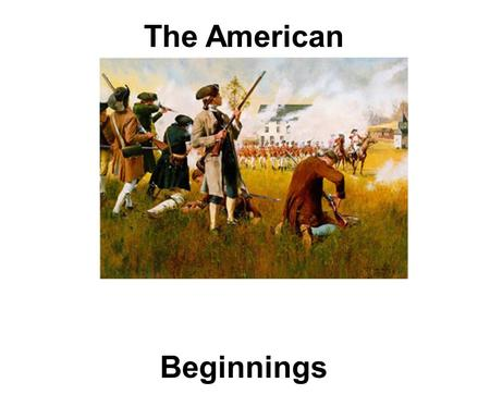 The American Revolution Beginnings. Lexington and Concord: April, 1775 On a small bridge outside the town of Concord, Massachusetts, 300 minutemen stood.
