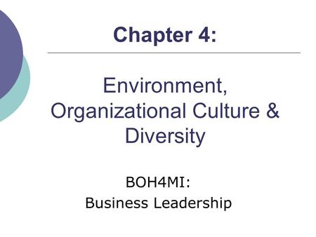 Chapter 4: <strong>Environment</strong>, Organizational Culture & Diversity BOH4MI: Business Leadership.