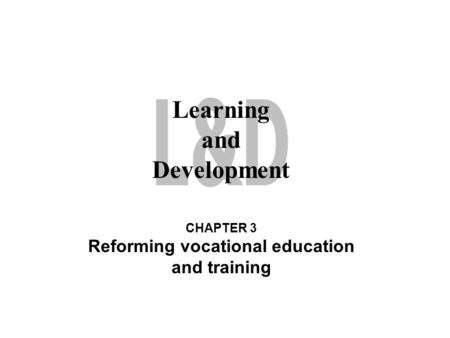 CHAPTER 3 Reforming vocational education and training Learning and Development.