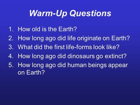 Warm-Up Questions How old is the Earth?