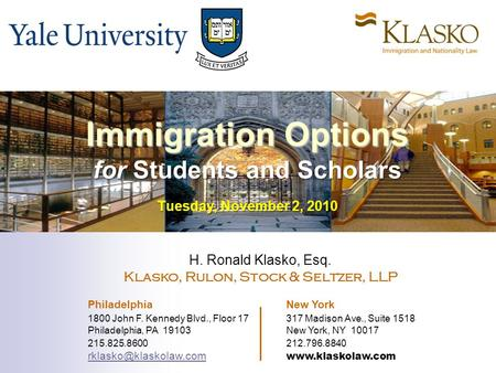Immigration Options for Students and Scholars Tuesday, November 2, 2010 H. Ronald Klasko, Esq. Klasko, Rulon, Stock & Seltzer, LLP Philadelphia New York.