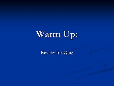 Warm Up: Review for Quiz. Collect HW After Quiz: What are some strategies for a large group to divide up a lot of work?