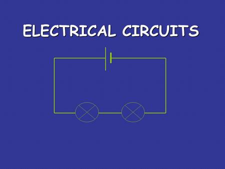 ELECTRICAL CIRCUITS. The CELL The cell stores chemical energy and transfers it to electrical energy when a circuit is connected. When two or more cells.