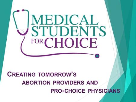 C REATING TOMORROW ' S <strong>ABORTION</strong> PROVIDERS AND PRO - CHOICE PHYSICIANS.