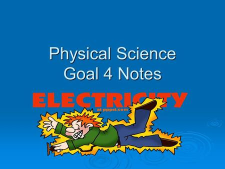 Physical Science Goal 4 Notes. Brain Pop: Electricity  hill.com/sites/0078802482/student_view0/ brainpop_movies.html