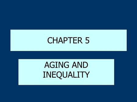 CHAPTER 5 AGING AND INEQUALITY.