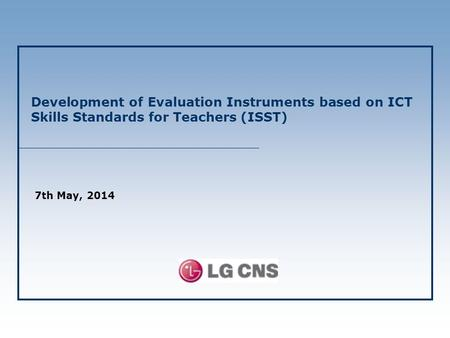 Development of Evaluation Instruments based on ICT Skills Standards for Teachers (ISST) 7th May, 2014.