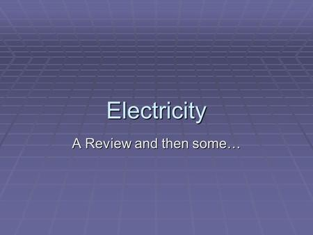 "Electricity A Review and then some…. Ampere – rate of electrical flow (volume of electricity flowing) ""Amps"""