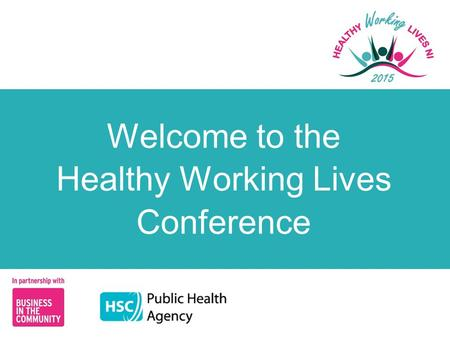 Welcome to the Healthy Working Lives Conference. Improving Healthier Choices Andrew Steenson, Belfast Strategic Partnership Claire McLernon, Sustrans.