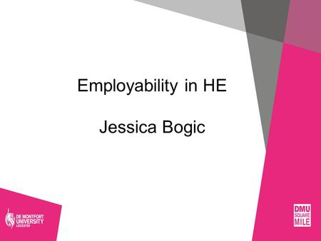 Employability in HE Jessica Bogic. Volunteering Opportunities in HE Institutions Volunteering at Universities across the UK is widely offered to all university.