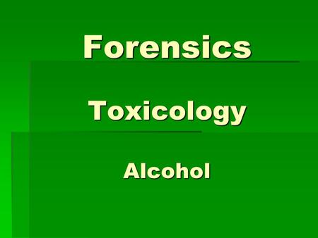 Forensics Toxicology Alcohol. Alcohol Alcohol is a colorless liquid, normally diluted with water and consumed as a beverage. Alcohol is a colorless liquid,