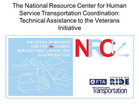 The National Resource Center for Human Service Transportation Coordination: Technical Assistance to the Veterans Initiative.
