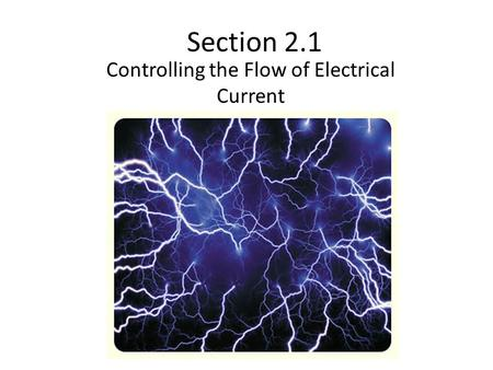 Section 2.1 Controlling the Flow of Electrical Current.