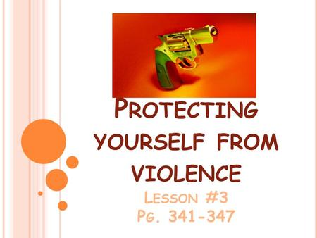 P ROTECTING YOURSELF FROM VIOLENCE L ESSON #3 P G. 341-347.