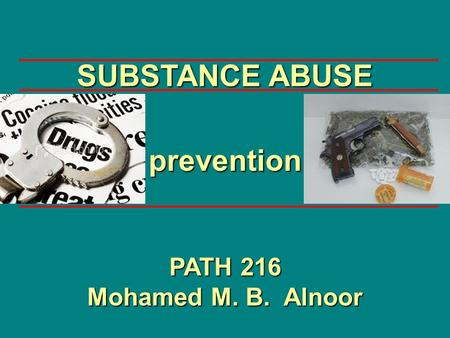 Prevention PATH 216 Mohamed M. B. Alnoor SUBSTANCE ABUSE.