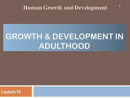 GROWTH & DEVELOPMENT IN ADULTHOOD