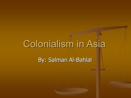 Colonialism in Asia By: Salman Al-Bahlal. KEY TERMS KEY TERMS Imperialism: the policy <strong>of</strong> extending the rule or authority <strong>of</strong> an empireor nation over foreign.