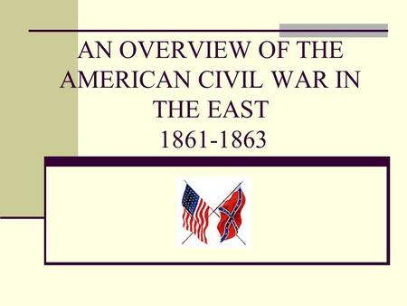 AN OVERVIEW OF THE AMERICAN CIVIL WAR IN THE EAST