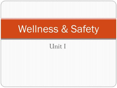 Unit I Wellness & Safety Health – A range of states with physical, mental, emotional, spiritual, and social components. Wellness – optimal health; the.