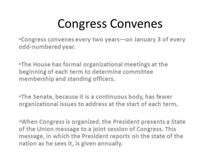 Congress Convenes Congress convenes every two years—on January 3 of every odd-numbered year. The House has formal organizational meetings at the beginning.
