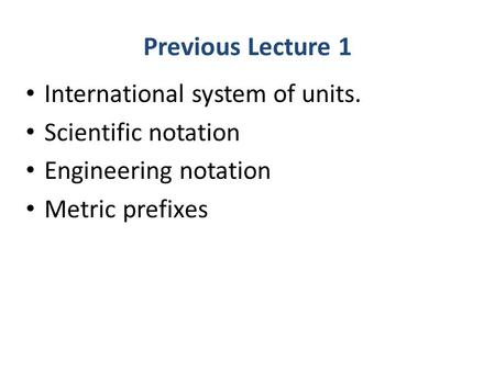 Previous Lecture 1 International system of units. Scientific notation