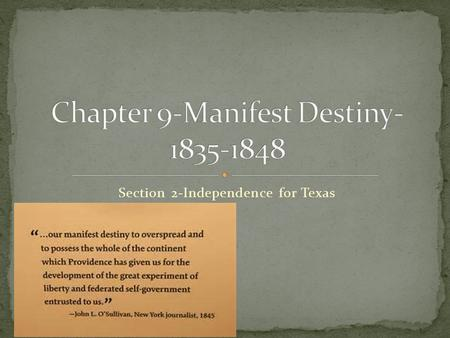 Section 2-Independence for Texas Chapter Objectives Section 2: Independence for Texas I can chronicle the opening of Texas to American settlers.  I.