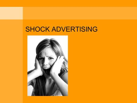 SHOCK ADVERTISING. Emergence of shock advertising Media clutter: consumers are bombarded with 3,000 messages per day Shock ads seek to stand out against.