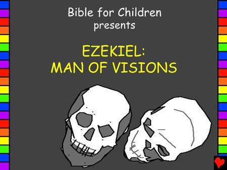 Bible for Children presents EZEKIEL: MAN OF VISIONS.