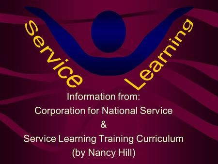 Information from: Corporation for National Service & Service Learning Training Curriculum (by Nancy Hill)