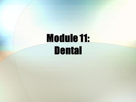 Module 11: Dental. Module Objectives After this module, you should be able to: Describe the Active Duty Dental Program (ADDP) Explain the TRICARE Dental.