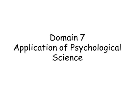 Domain 7 Application of Psychological Science. Part 1 Treatment of Psychological Disorders + Psychological Biomedical.
