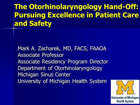 The Otorhinolaryngology Hand-Off: Pursuing Excellence in Patient Care and Safety Mark A. Zacharek, MD, FACS, FAAOA Associate Professor Associate Residency.