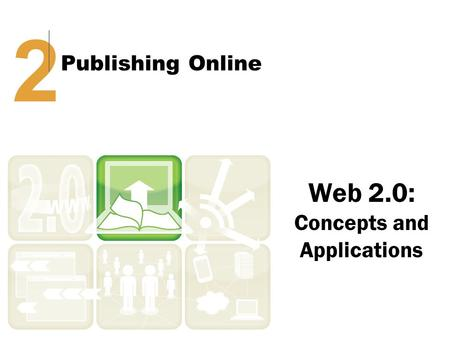 Web 2.0: Concepts and Applications 2 Publishing Online.
