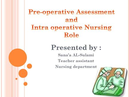Pre-operative Assessment and Intra operative Nursing Role