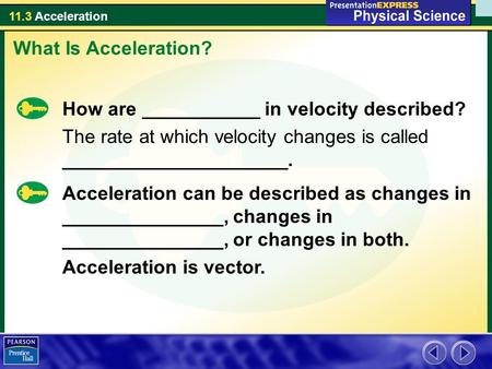 What Is Acceleration? How are ___________ in velocity described?