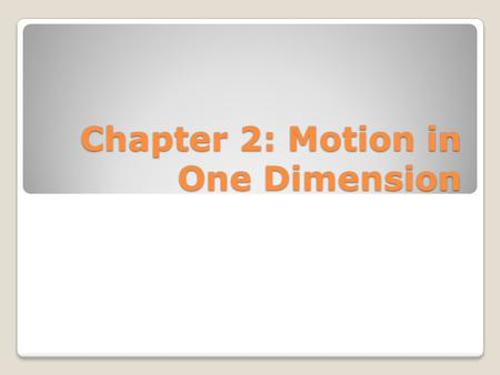 Chapter 2: Motion in One Dimension