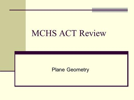 MCHS ACT Review Plane Geometry. Created by Pam Callahan Spring 2013 Edition.