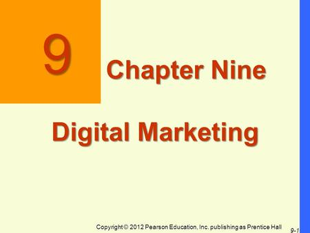 Copyright © 2012 Pearson Education, Inc. publishing as Prentice Hall 9-1 9 Chapter Nine Digital Marketing.