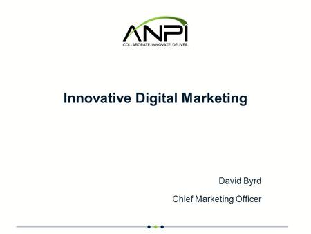 Innovative Digital Marketing David Byrd Chief Marketing Officer.