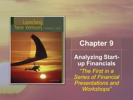 "Chapter 9 Analyzing Start- up Financials ""The First in a Series of Financial Presentations and Workshops"""