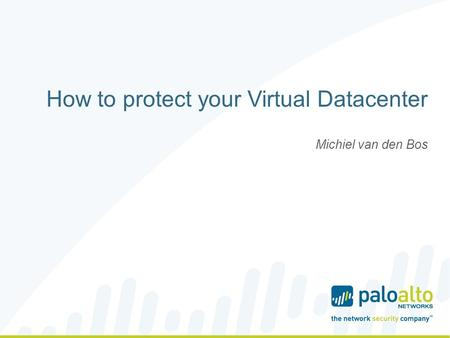 How to protect your Virtual Datacenter Michiel van den Bos.