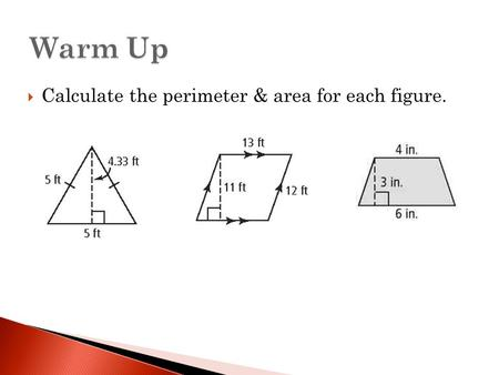  Calculate the perimeter & area for each figure..