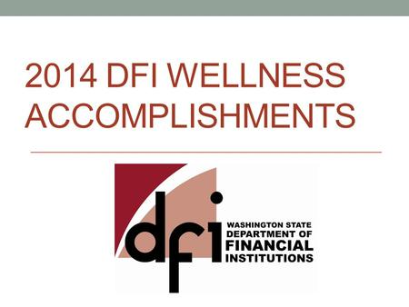 2014 DFI WELLNESS ACCOMPLISHMENTS. Wellness Committee Leadership Support Deputy Director HR Director Program Managers Developed Goals & Strategies Wellness.