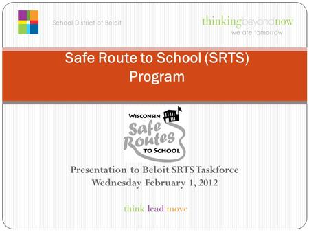 Presentation to Beloit SRTS Taskforce Wednesday February 1, 2012 Safe Route to School (SRTS) Program.