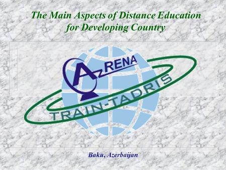 The Main Aspects of Distance Education for Developing Country Baku, Azerbaijan.